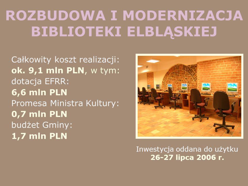ROZBUDOWA I MODERNIZACJA BIBLIOTEKI ELBLĄSKIEJ Całkowity koszt realizacji: ok. 9,1 mln PLN, w tym: dotacja EFRR: 6,6 mln PLN Promesa Ministra Kultury:
