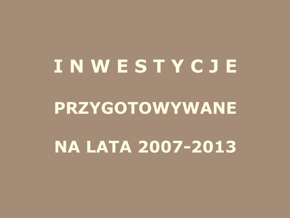 I N W E S T Y C J E PRZYGOTOWYWANE NA LATA 2007-2013