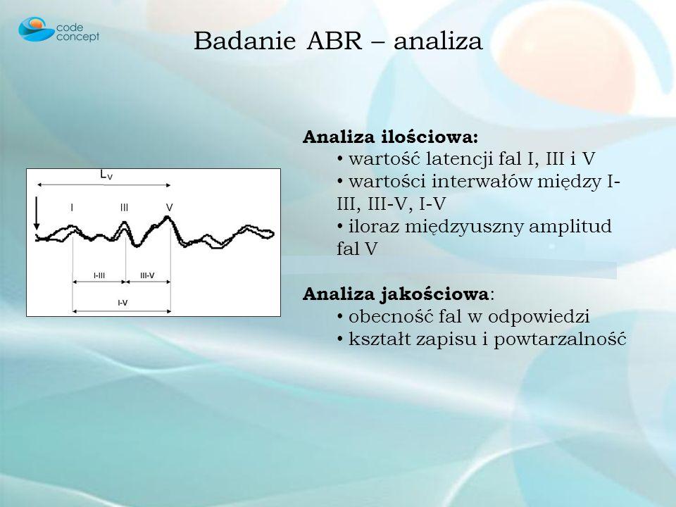 Badanie ABR – analiza Analiza ilościowa: wartość latencji fal I, III i V wartości interwałów między I- III, III-V, I-V iloraz międzyuszny amplitud fal