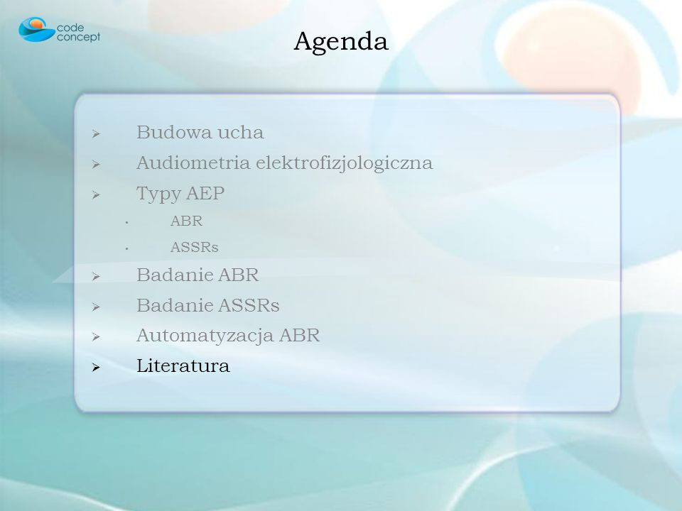 Agenda Budowa ucha Audiometria elektrofizjologiczna Typy AEP ABR ASSRs Badanie ABR Badanie ASSRs Automatyzacja ABR Literatura
