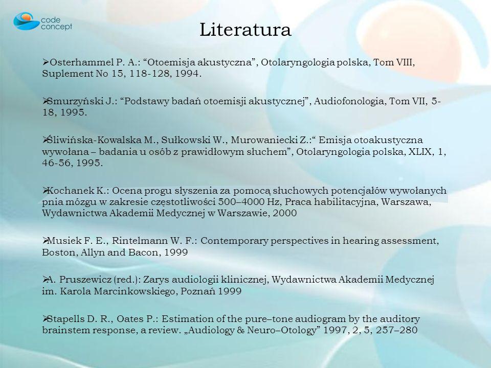 Osterhammel P. A.: Otoemisja akustyczna, Otolaryngologia polska, Tom VIII, Suplement No 15, 118-128, 1994. Smurzyński J.: Podstawy badań otoemisji aku