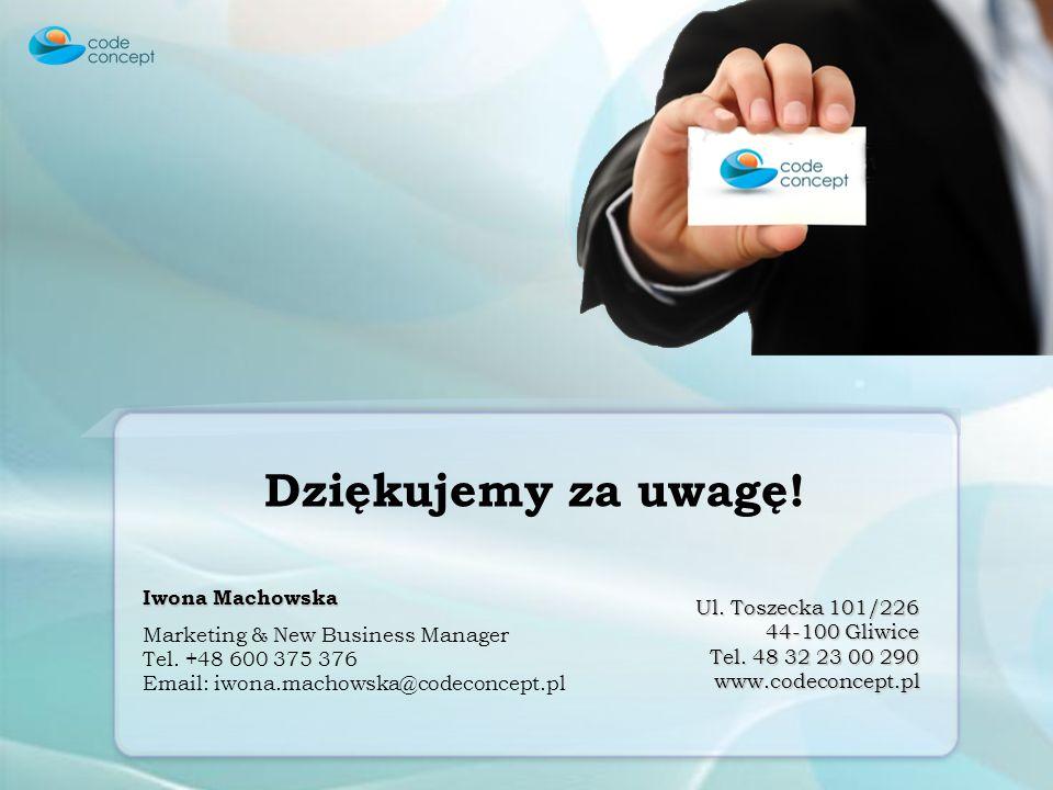 Dziękujemy za uwagę! Iwona Machowska Marketing & New Business Manager Tel. +48 600 375 376 Email: iwona.machowska@codeconcept.pl Ul. Toszecka 101/226