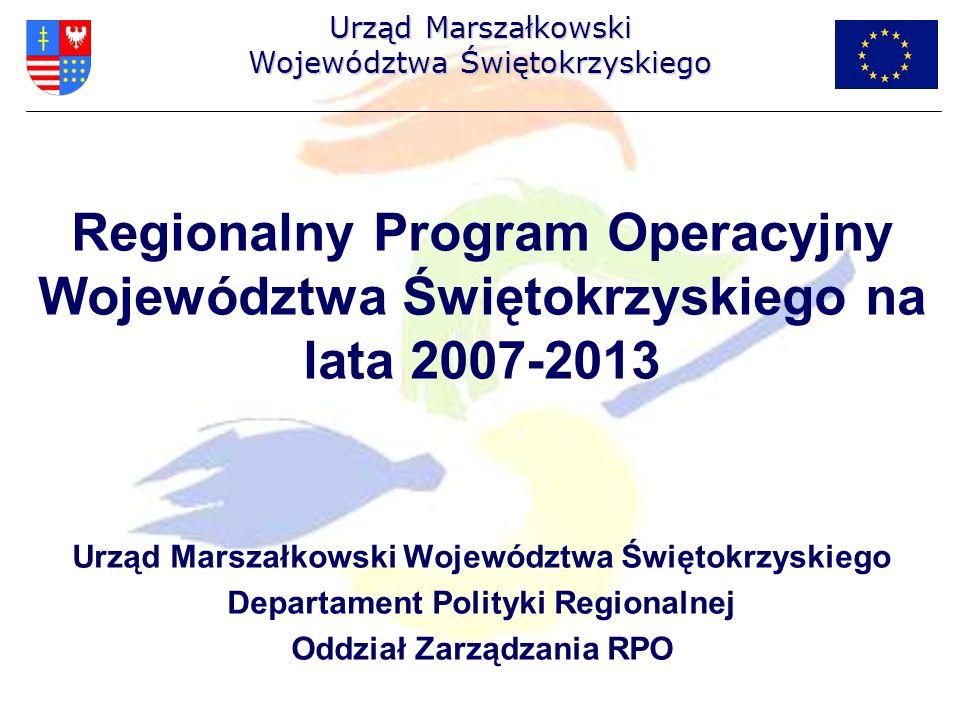 Regionalny Program Operacyjny Województwa Świętokrzyskiego na lata 2007-2013 Urząd Marszałkowski Województwa Świętokrzyskiego Departament Polityki Reg