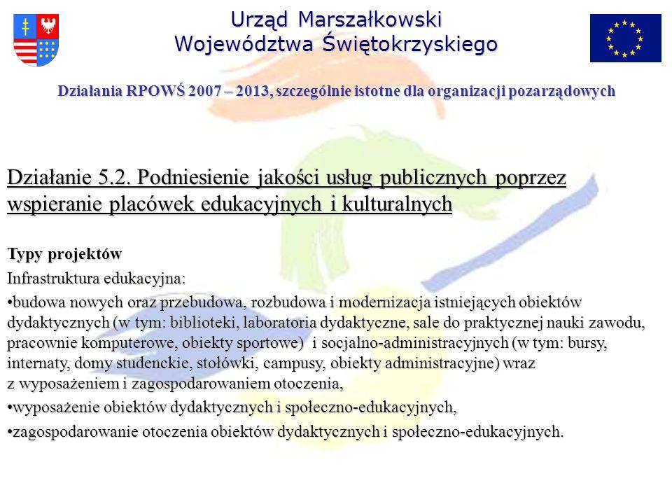 Działanie 5.2. Podniesienie jakości usług publicznych poprzez wspieranie placówek edukacyjnych i kulturalnych Typy projektów Infrastruktura edukacyjna