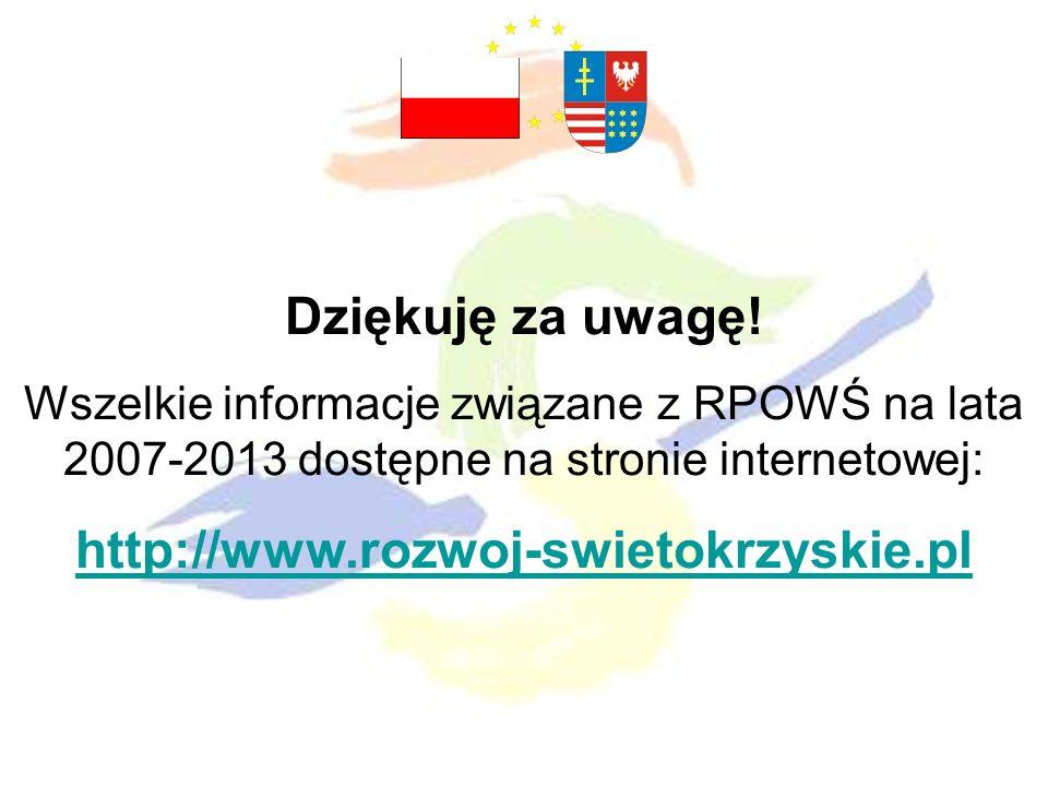 Dziękuję za uwagę! Wszelkie informacje związane z RPOWŚ na lata 2007-2013 dostępne na stronie internetowej: http://www.rozwoj-swietokrzyskie.pl