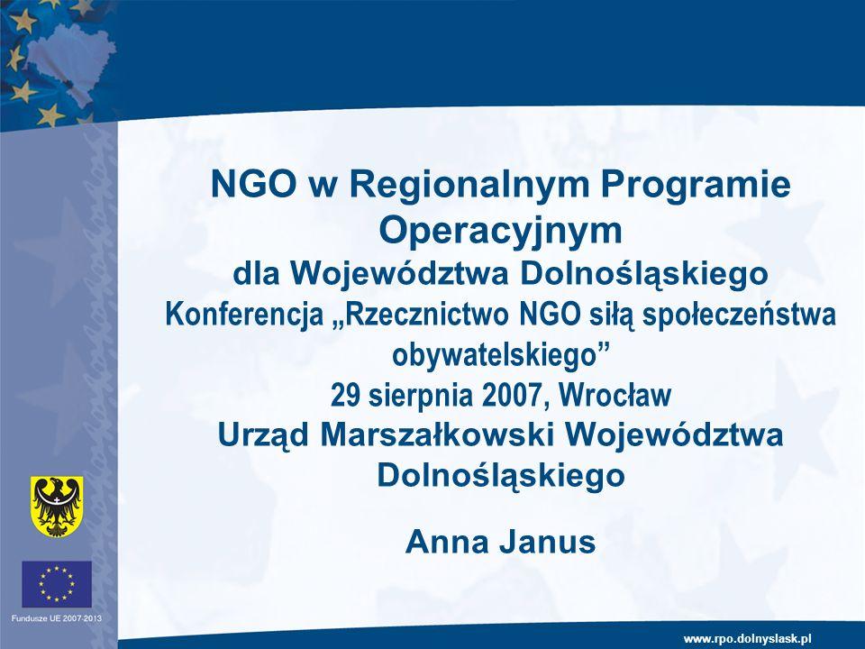 www.rpo.dolnyslask.pl NGO w Regionalnym Programie Operacyjnym dla Województwa Dolnośląskiego Konferencja Rzecznictwo NGO siłą społeczeństwa obywatelsk