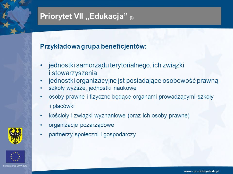 www.rpo.dolnyslask.pl Przykładowa grupa beneficjentów: jednostki samorządu terytorialnego, ich związki i stowarzyszenia jednostki organizacyjne jst po