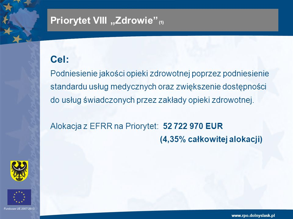 www.rpo.dolnyslask.pl Cel: Podniesienie jakości opieki zdrowotnej poprzez podniesienie standardu usług medycznych oraz zwiększenie dostępności do usług świadczonych przez zakłady opieki zdrowotnej.