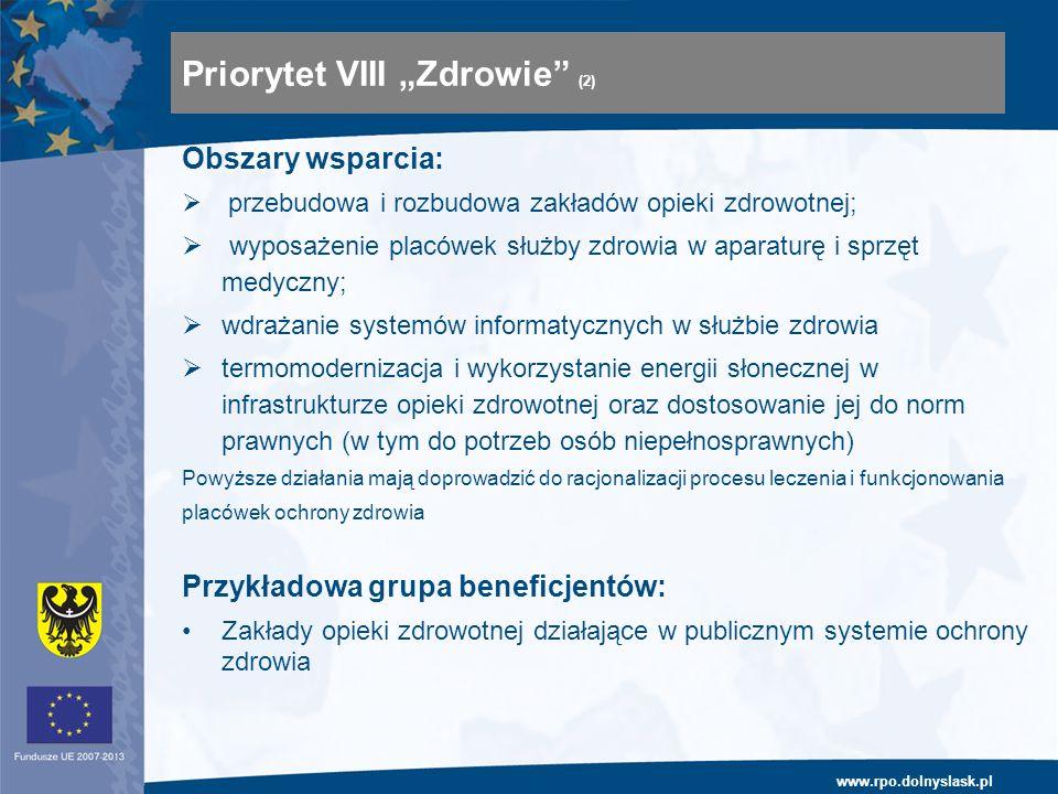 www.rpo.dolnyslask.pl Obszary wsparcia: przebudowa i rozbudowa zakładów opieki zdrowotnej; wyposażenie placówek służby zdrowia w aparaturę i sprzęt me
