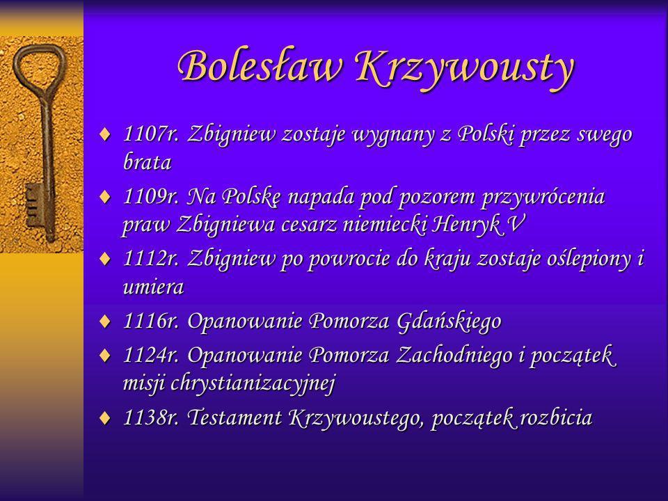 1107r. Zbigniew zostaje wygnany z Polski przez swego brata 1109r. Na Polskę napada pod pozorem przywrócenia praw Zbigniewa cesarz niemiecki Henryk V 1