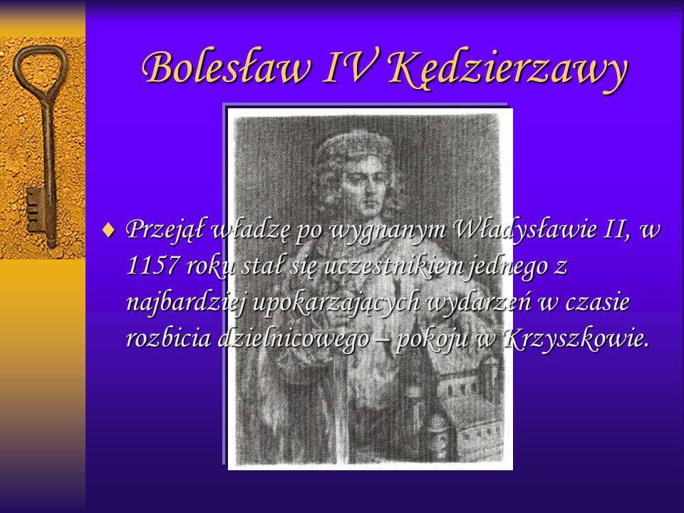 Bolesław IV Kędzierzawy Przejął władzę po wygnanym Władysławie II, w 1157 roku stał się uczestnikiem jednego z najbardziej upokarzających wydarzeń w c