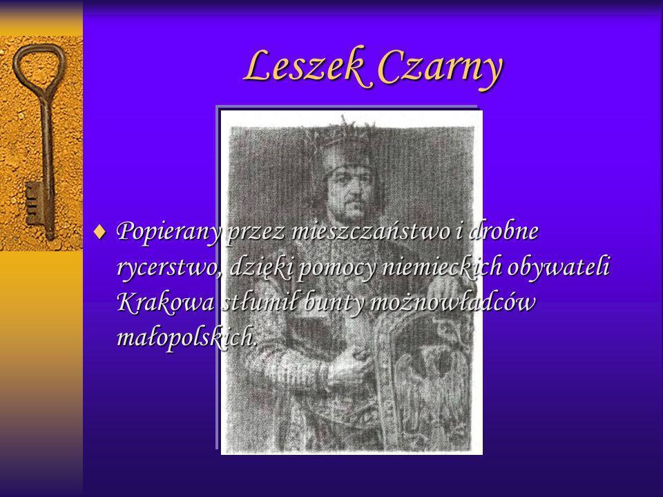 Leszek Czarny Popierany przez mieszczaństwo i drobne rycerstwo, dzięki pomocy niemieckich obywateli Krakowa stłumił bunty możnowładców małopolskich. P