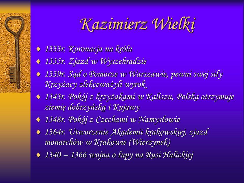 Kazimierz Wielki 1333r. Koronacja na króla 1333r. Koronacja na króla 1335r. Zjazd w Wyszehradzie 1335r. Zjazd w Wyszehradzie 1339r. Sąd o Pomorze w Wa