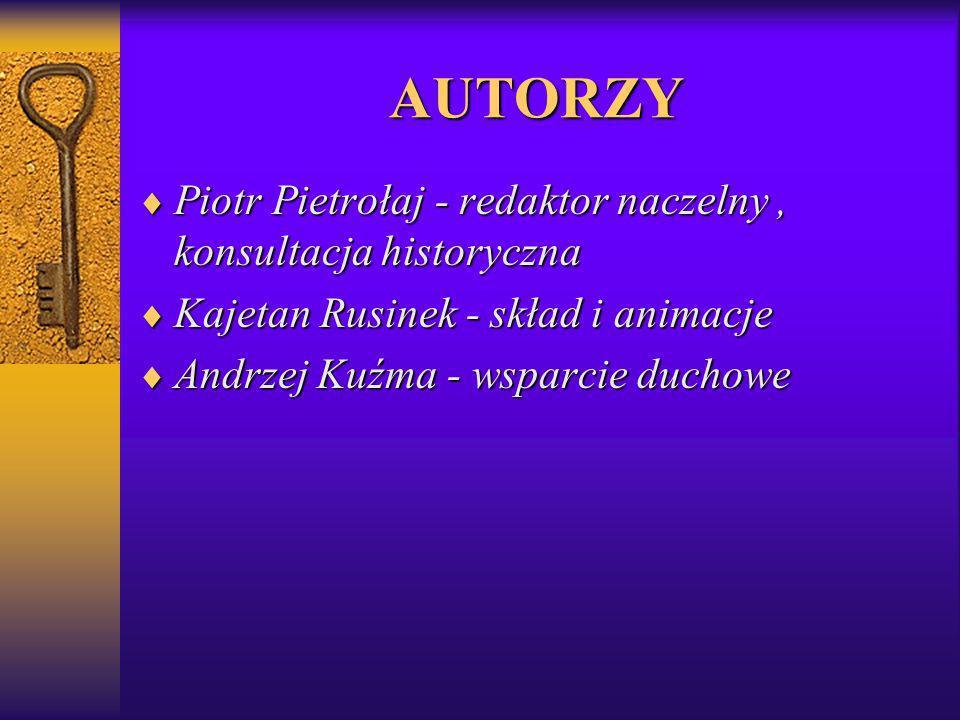 AUTORZY Piotr Pietrołaj - redaktor naczelny, konsultacja historyczna Piotr Pietrołaj - redaktor naczelny, konsultacja historyczna Kajetan Rusinek - sk