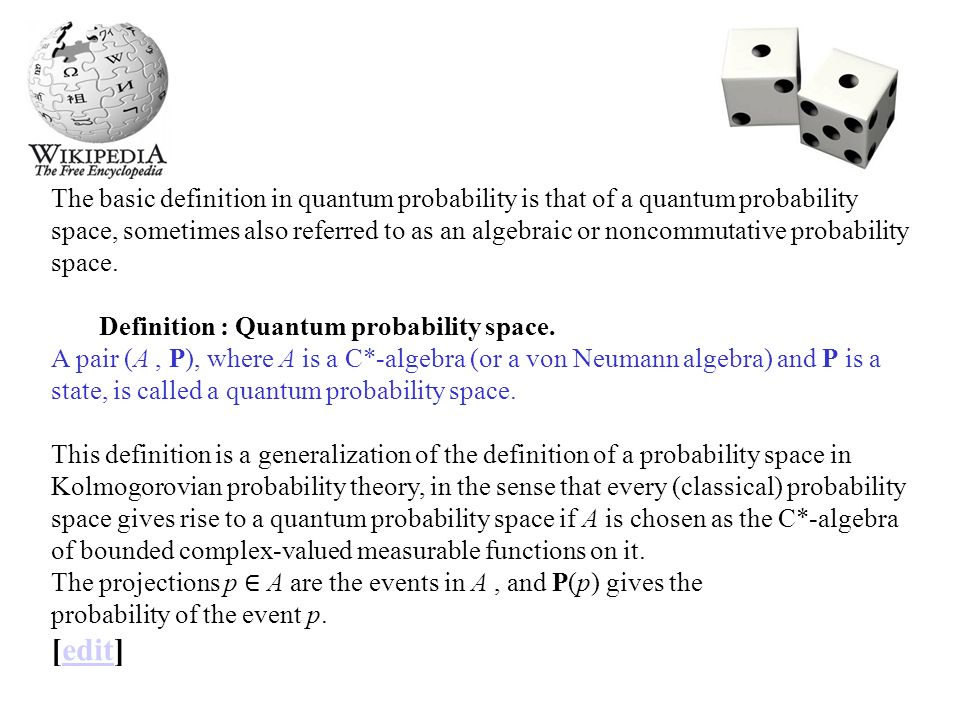 The basic definition in quantum probability is that of a quantum probability space, sometimes also referred to as an algebraic or noncommutative proba