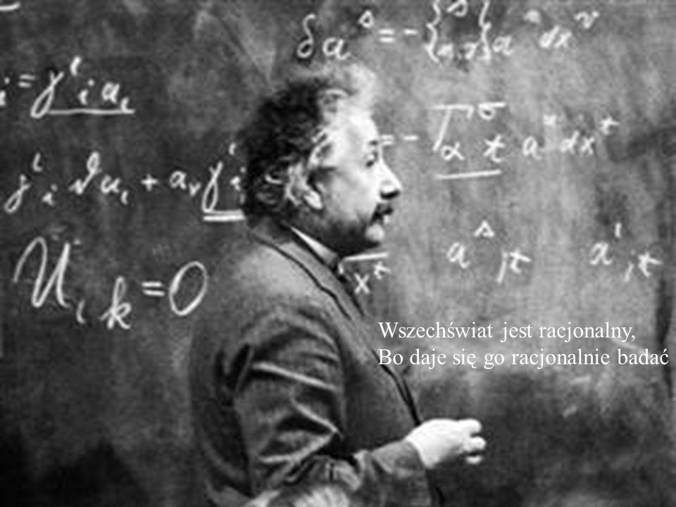 Wszechświat jest racjonalny, Bo daje się go racjonalnie badać