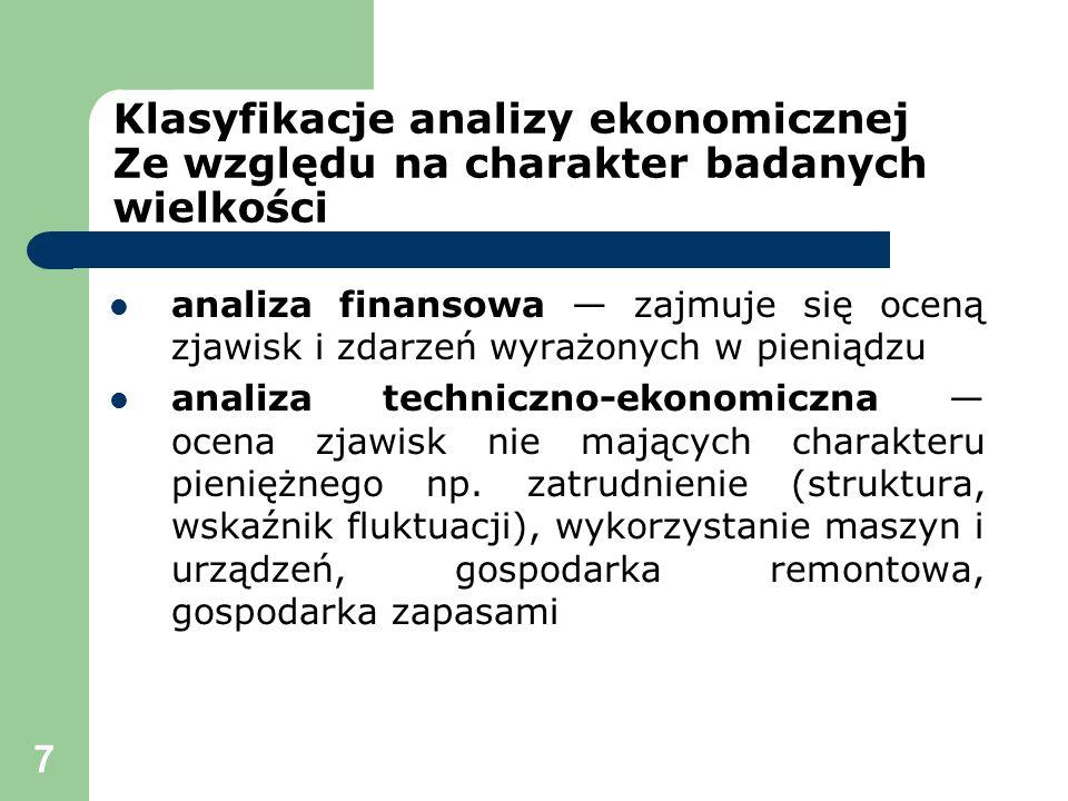 7 Klasyfikacje analizy ekonomicznej Ze względu na charakter badanych wielkości analiza finansowa zajmuje się oceną zjawisk i zdarzeń wyrażonych w pien