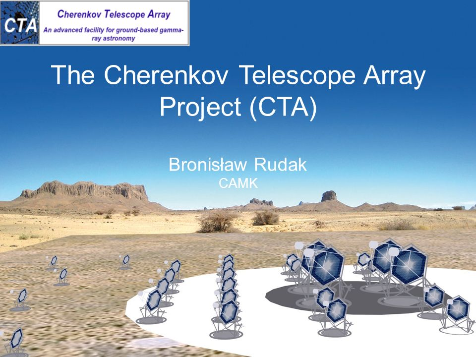 Zjazd PTA, Kraków 2009 1 The Cherenkov Telescope Array Project (CTA) Bronisław Rudak CAMK