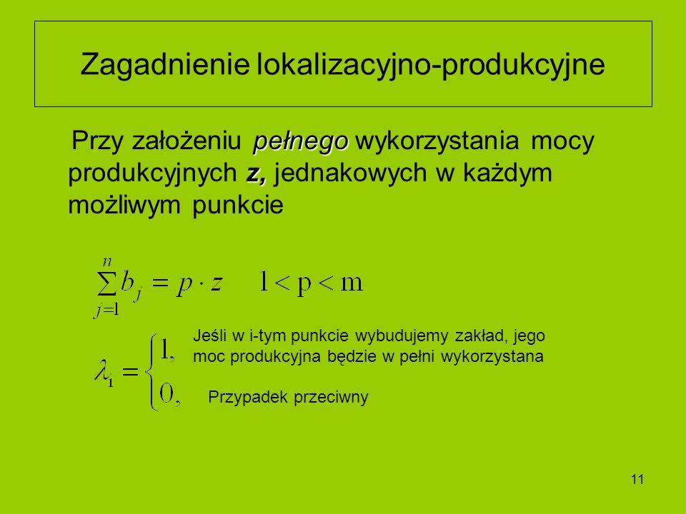 11 pełnego z, Przy założeniu pełnego wykorzystania mocy produkcyjnych z, jednakowych w każdym możliwym punkcie Zagadnienie lokalizacyjno-produkcyjne J