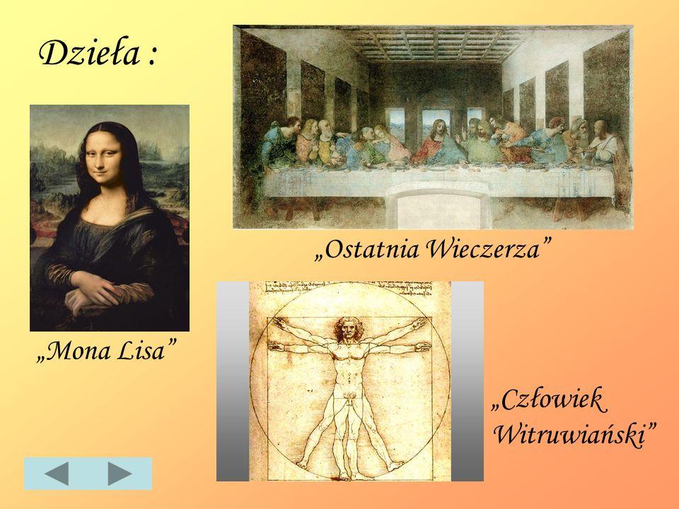 Dzieła : Mona Lisa Ostatnia Wieczerza Człowiek Witruwiański