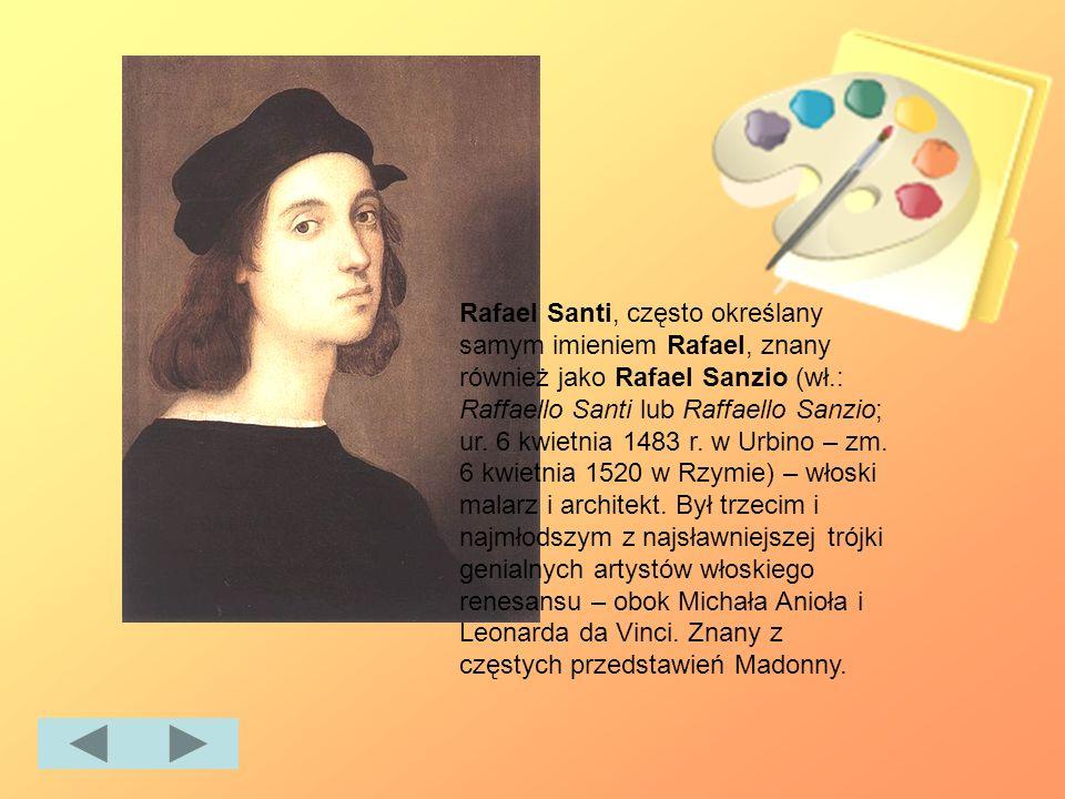 Rafael Santi, często określany samym imieniem Rafael, znany również jako Rafael Sanzio (wł.: Raffaello Santi lub Raffaello Sanzio; ur. 6 kwietnia 1483