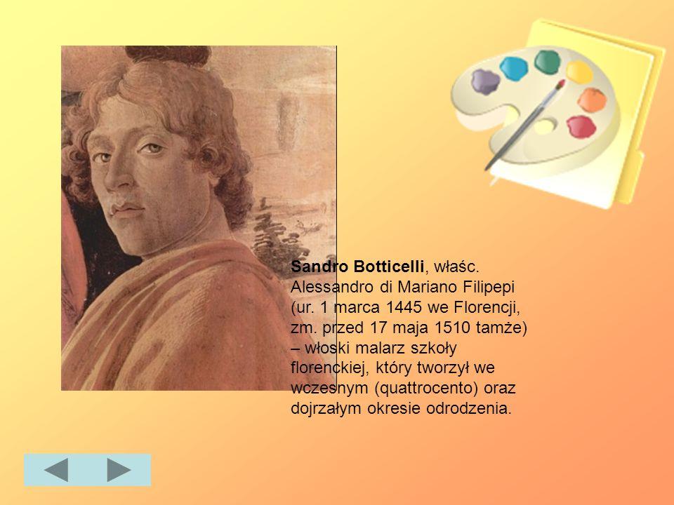 Sandro Botticelli, właśc. Alessandro di Mariano Filipepi (ur. 1 marca 1445 we Florencji, zm. przed 17 maja 1510 tamże) – włoski malarz szkoły florenck