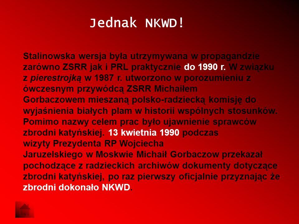 Jednak NKWD! Stalinowska wersja była utrzymywana w propagandzie zarówno ZSRR jak i PRL praktycznie do 1990 r. W związku z pierestrojką w 1987 r. utwor