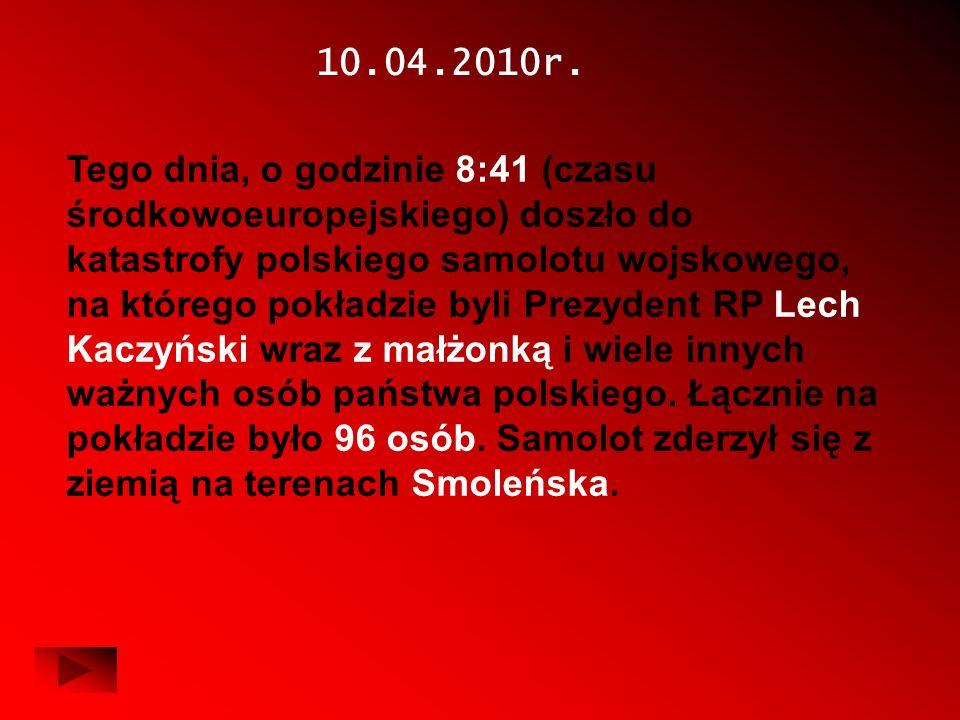 10.04.2010r. Tego dnia, o godzinie 8:41 (czasu środkowoeuropejskiego) doszło do katastrofy polskiego samolotu wojskowego, na którego pokładzie byli Pr