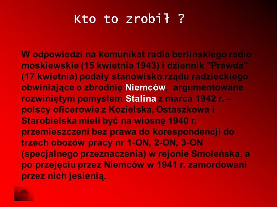 Kto to zrobił ? W odpowiedzi na komunikat radia berlińskiego radio moskiewskie (15 kwietnia 1943) i dziennik