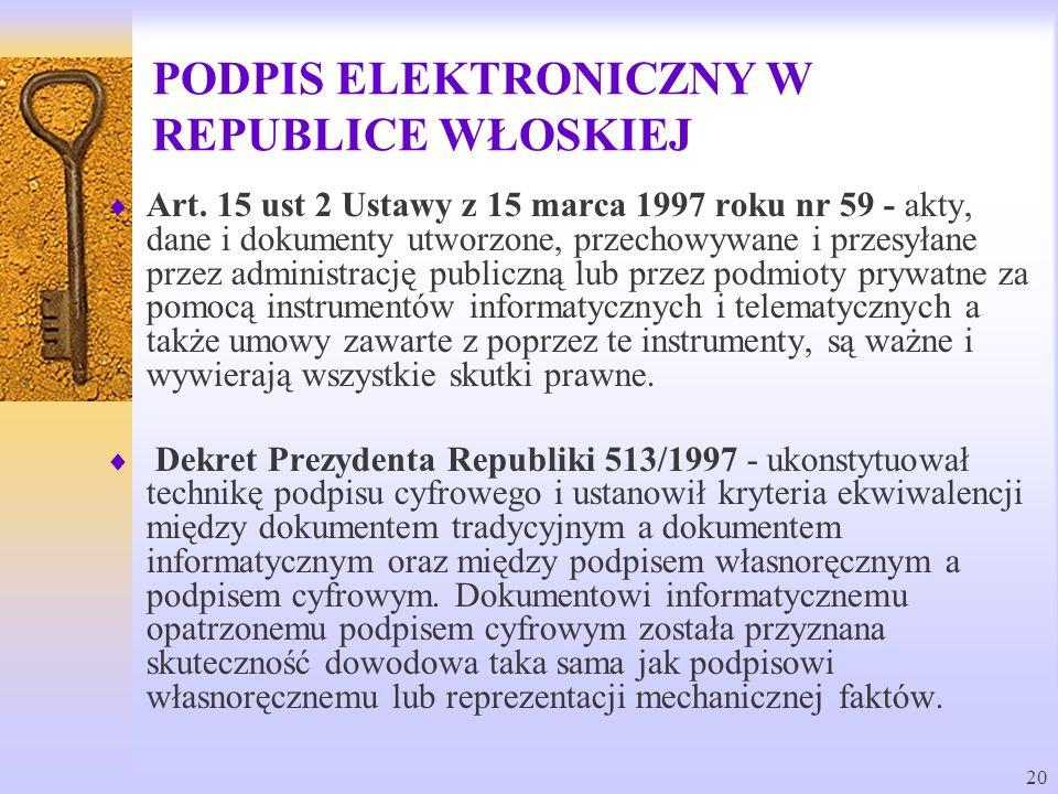 20 PODPIS ELEKTRONICZNY W REPUBLICE WŁOSKIEJ Art. 15 ust 2 Ustawy z 15 marca 1997 roku nr 59 - akty, dane i dokumenty utworzone, przechowywane i przes