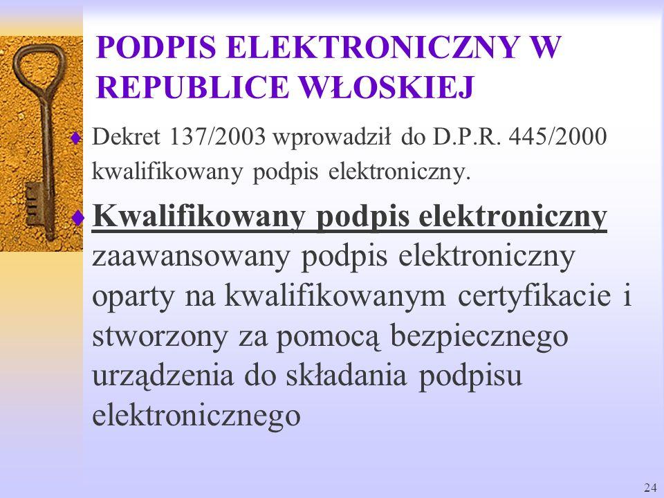 24 PODPIS ELEKTRONICZNY W REPUBLICE WŁOSKIEJ Dekret 137/2003 wprowadził do D.P.R. 445/2000 kwalifikowany podpis elektroniczny. Kwalifikowany podpis el