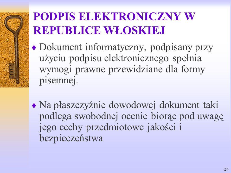 26 PODPIS ELEKTRONICZNY W REPUBLICE WŁOSKIEJ Dokument informatyczny, podpisany przy użyciu podpisu elektronicznego spełnia wymogi prawne przewidziane