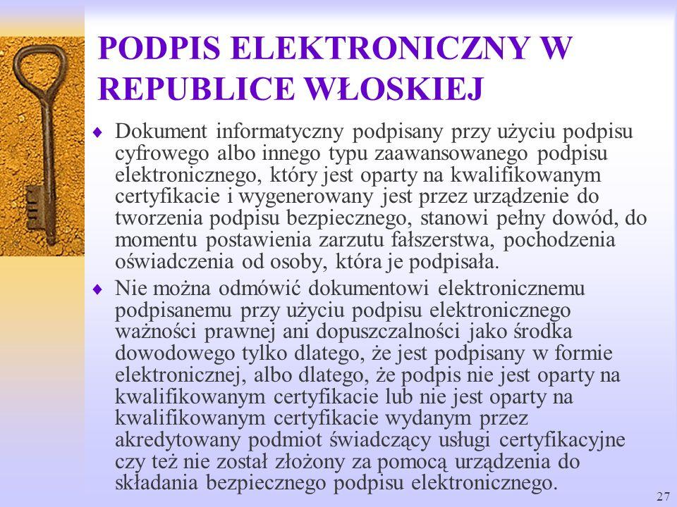 27 PODPIS ELEKTRONICZNY W REPUBLICE WŁOSKIEJ Dokument informatyczny podpisany przy użyciu podpisu cyfrowego albo innego typu zaawansowanego podpisu el
