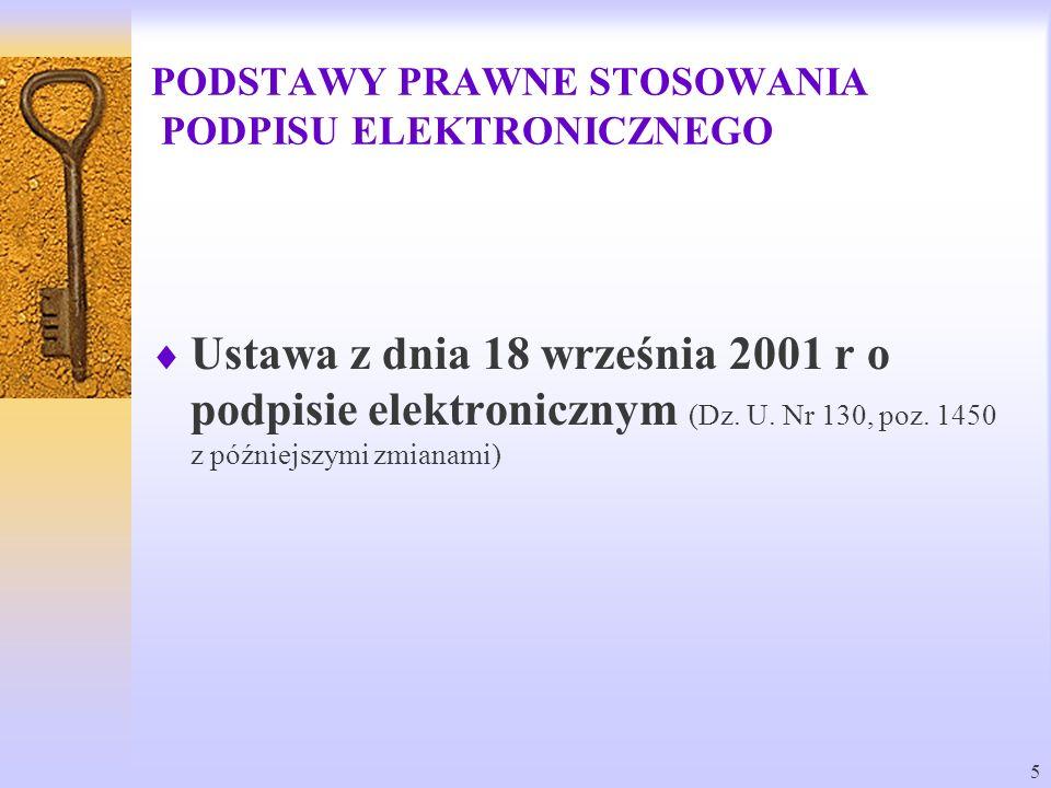 5 PODSTAWY PRAWNE STOSOWANIA PODPISU ELEKTRONICZNEGO Ustawa z dnia 18 września 2001 r o podpisie elektronicznym (Dz. U. Nr 130, poz. 1450 z późniejszy