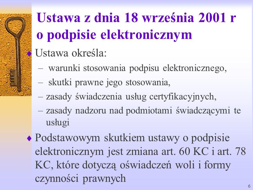 6 Ustawa z dnia 18 września 2001 r o podpisie elektronicznym Ustawa określa: – warunki stosowania podpisu elektronicznego, – skutki prawne jego stosow