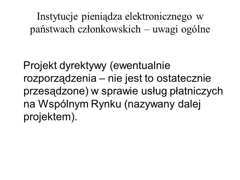 Instytucje pieniądza elektronicznego w państwach członkowskich – uwagi ogólne Projekt dyrektywy (ewentualnie rozporządzenia – nie jest to ostatecznie