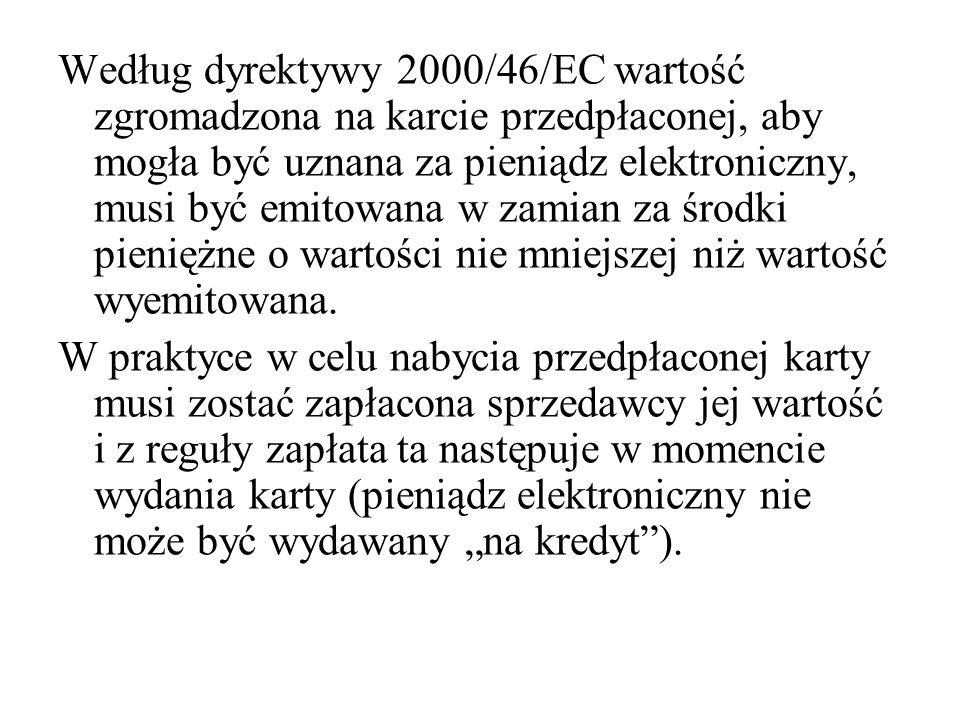 Według dyrektywy 2000/46/EC wartość zgromadzona na karcie przedpłaconej, aby mogła być uznana za pieniądz elektroniczny, musi być emitowana w zamian z