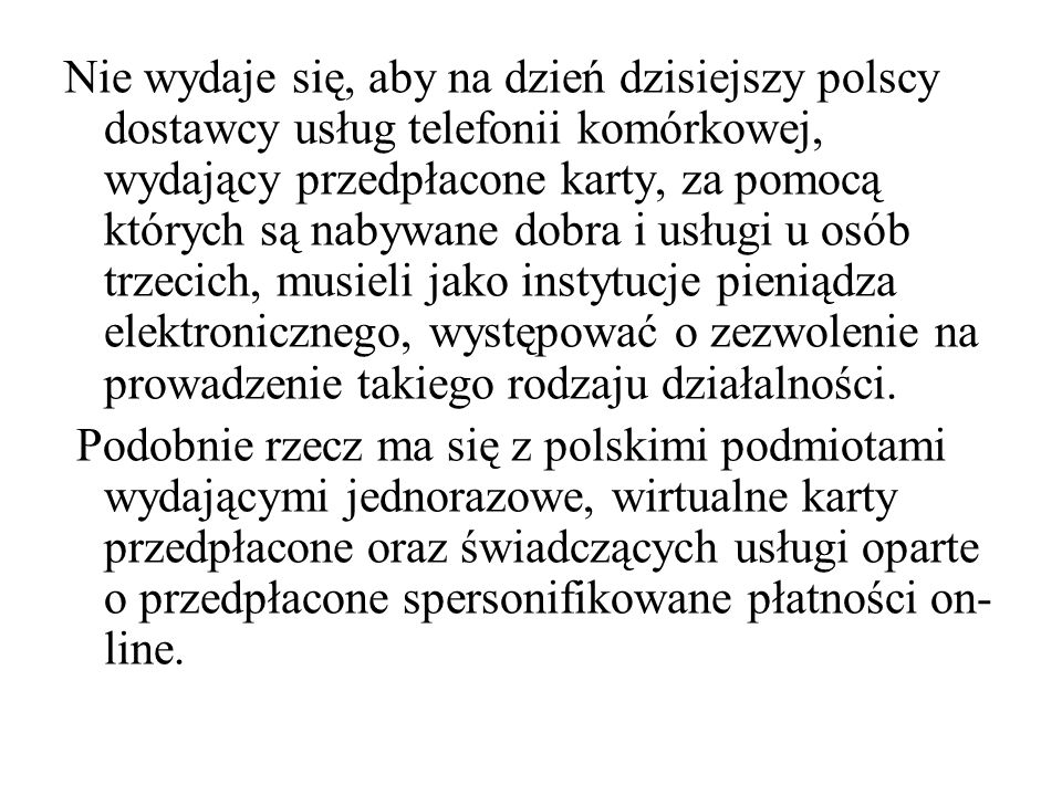 Nie wydaje się, aby na dzień dzisiejszy polscy dostawcy usług telefonii komórkowej, wydający przedpłacone karty, za pomocą których są nabywane dobra i