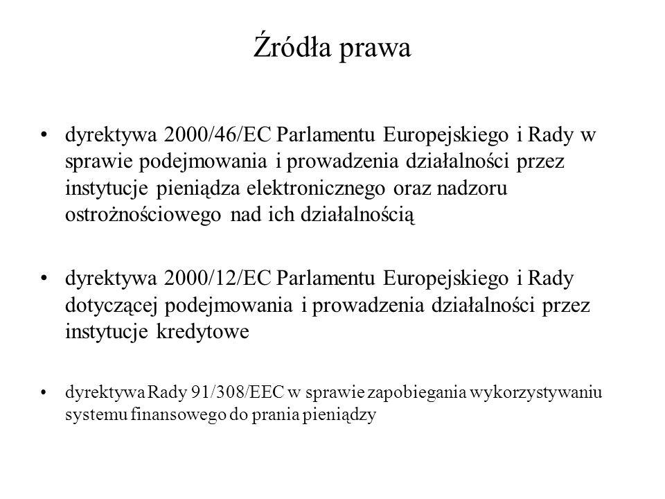 Źródła prawa dyrektywa 2000/46/EC Parlamentu Europejskiego i Rady w sprawie podejmowania i prowadzenia działalności przez instytucje pieniądza elektro