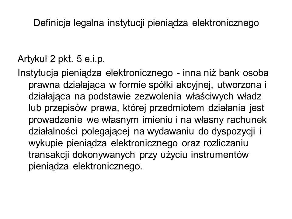 Definicja legalna instytucji pieniądza elektronicznego Podstawowym warunkiem, jaki musi spełnić określony podmiot, aby zostać zakwalifikowany jako instytucja pieniądza elektronicznego jest emitowanie (wydawanie) pieniądza elektronicznego.