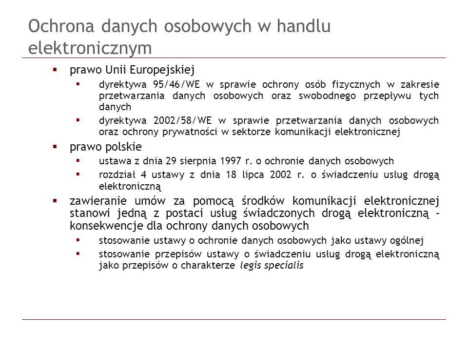 Ochrona danych osobowych w handlu elektronicznym prawo Unii Europejskiej dyrektywa 95/46/WE w sprawie ochrony osób fizycznych w zakresie przetwarzania danych osobowych oraz swobodnego przepływu tych danych dyrektywa 2002/58/WE w sprawie przetwarzania danych osobowych oraz ochrony prywatności w sektorze komunikacji elektronicznej prawo polskie ustawa z dnia 29 sierpnia 1997 r.