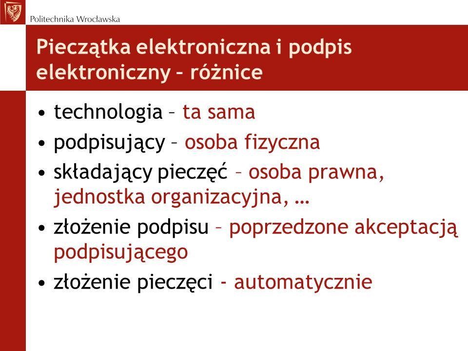 Pieczątka elektroniczna i podpis elektroniczny – różnice technologia – ta sama podpisujący – osoba fizyczna składający pieczęć – osoba prawna, jednost