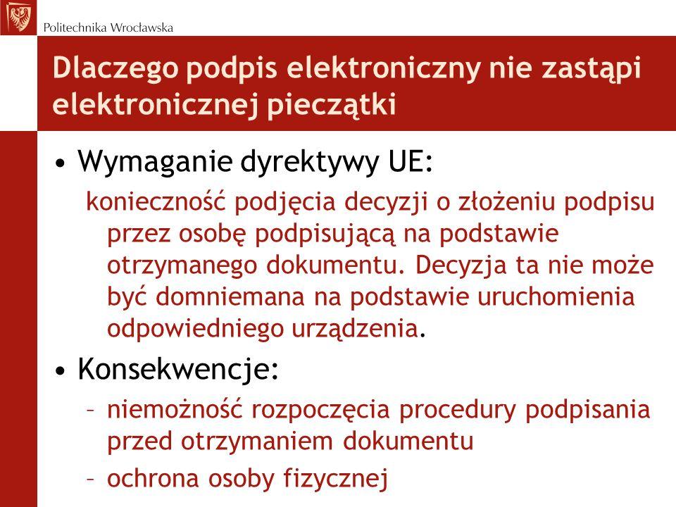 Dlaczego podpis elektroniczny nie zastąpi elektronicznej pieczątki Wymaganie dyrektywy UE: konieczność podjęcia decyzji o złożeniu podpisu przez osobę