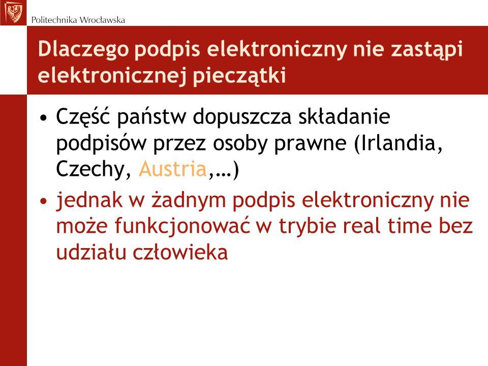 Dlaczego podpis elektroniczny nie zastąpi elektronicznej pieczątki Część państw dopuszcza składanie podpisów przez osoby prawne (Irlandia, Czechy, Aus