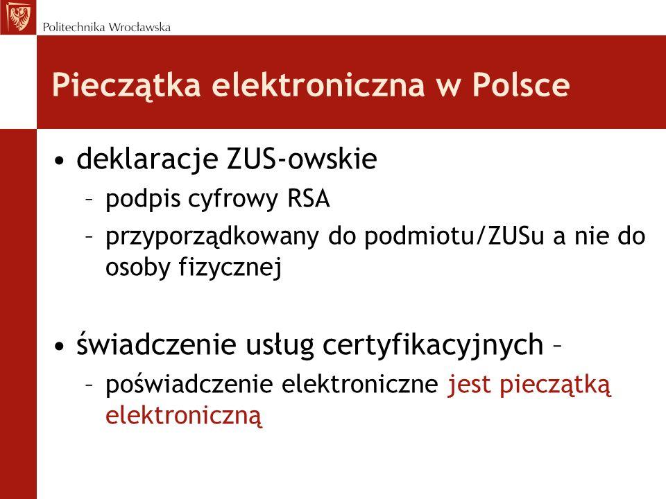 Pieczątka elektroniczna w Polsce deklaracje ZUS-owskie –podpis cyfrowy RSA –przyporządkowany do podmiotu/ZUSu a nie do osoby fizycznej świadczenie usł