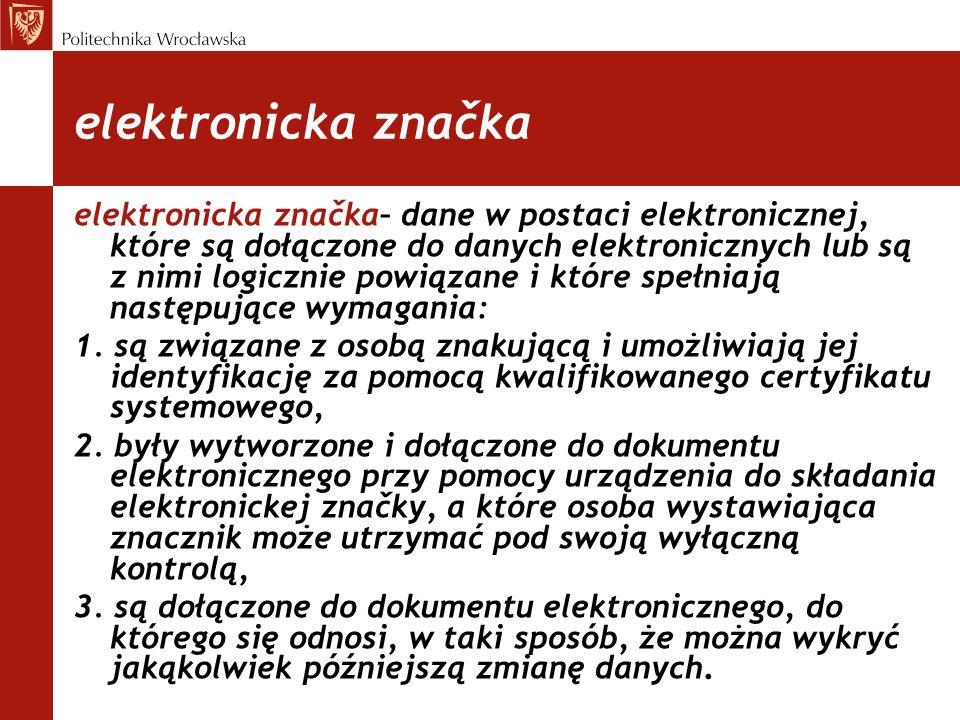 elektronicka značka elektronicka značka– dane w postaci elektronicznej, które są dołączone do danych elektronicznych lub są z nimi logicznie powiązane