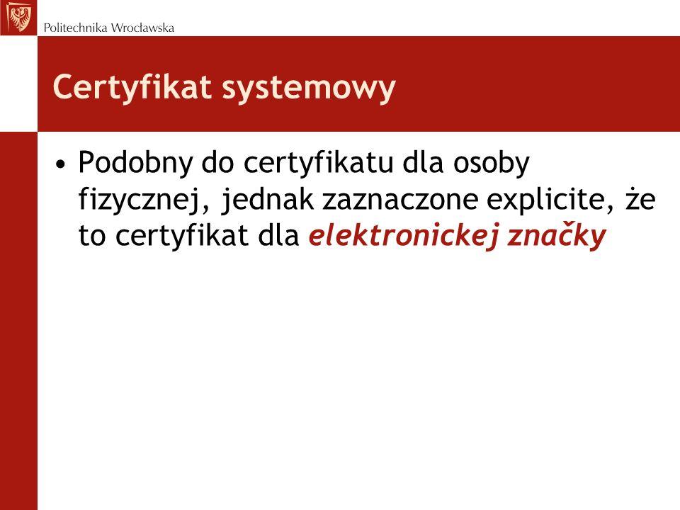 Certyfikat systemowy Podobny do certyfikatu dla osoby fizycznej, jednak zaznaczone explicite, że to certyfikat dla elektronickej značky
