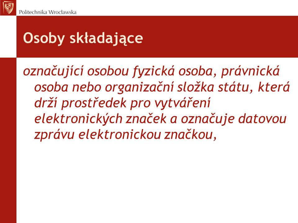 Osoby składające označující osobou fyzická osoba, právnická osoba nebo organizační složka státu, která drží prostředek pro vytváření elektronických zn