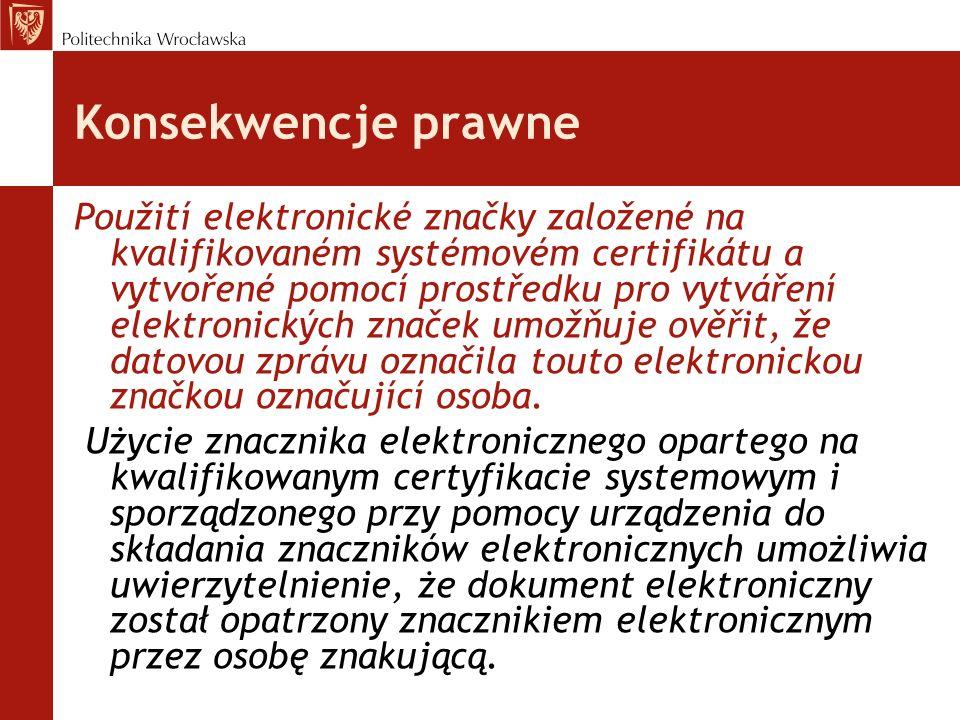 Konsekwencje prawne Použití elektronické značky založené na kvalifikovaném systémovém certifikátu a vytvořené pomocí prostředku pro vytváření elektron