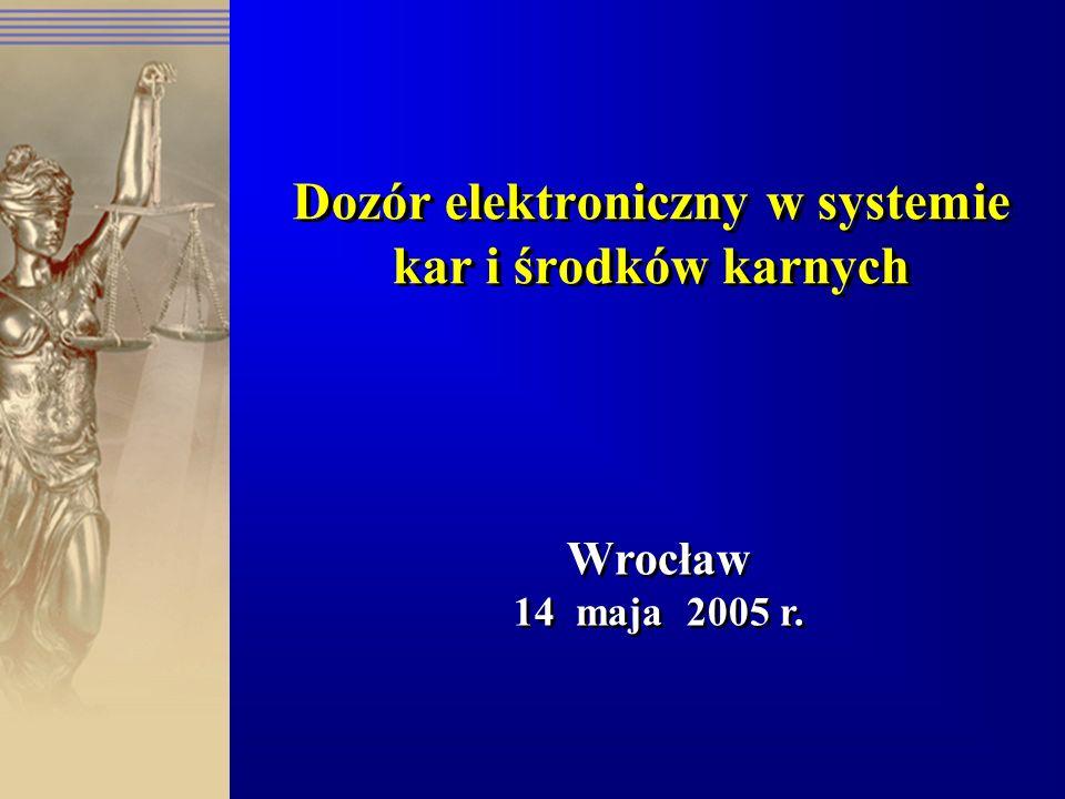 Dozór elektroniczny w systemie kar i środków karnych Wrocław 14 maja 2005 r.